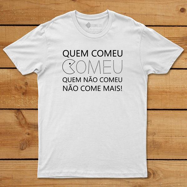 T-shirt Quem Comeu Comeu... branca