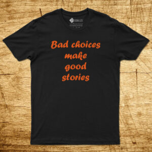 T-shirt Bad choices make good stories preta