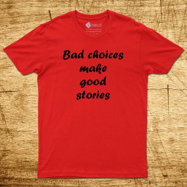 T-shirt Bad choices make good stories camiseta