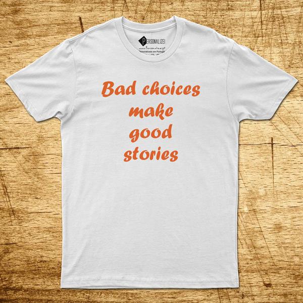 T-shirt Bad choices make good stories branca