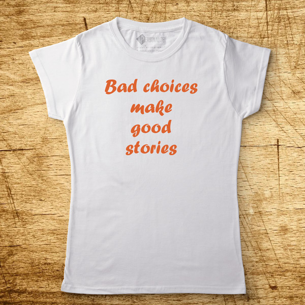 T-shirt Bad choices make good stories preço
