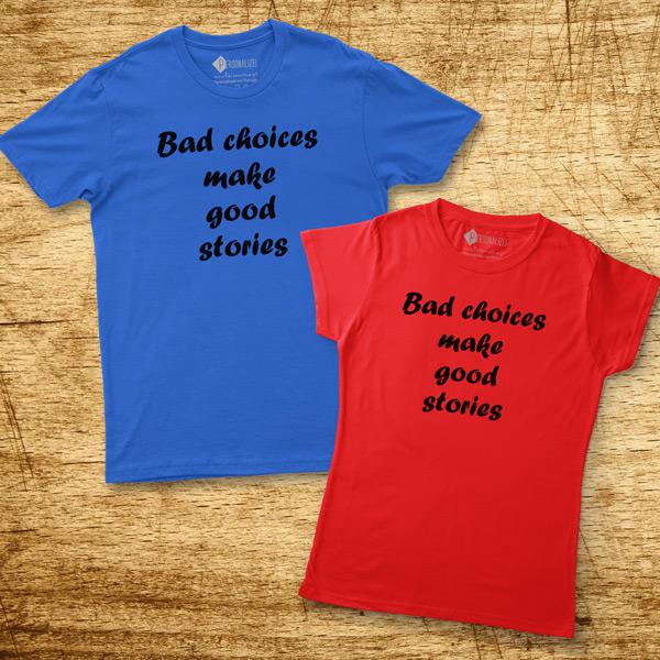 T-shirt Bad choices make good stories homem e mulher