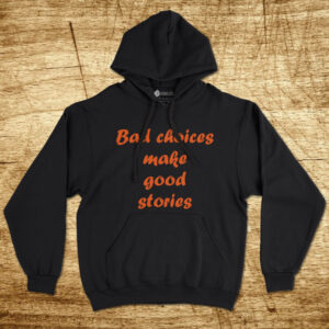Sweatshirt com capuz Bad choices make good stories comprar