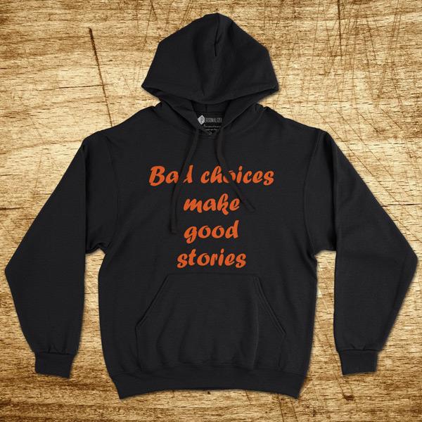 Sweatshirt com capuz Bad choices make good stories comprar