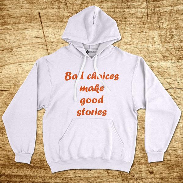 Sweatshirt com capuz Bad choices make good stories branco