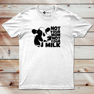 T-shirt Not Your Mom Not Your Milk frases veganas