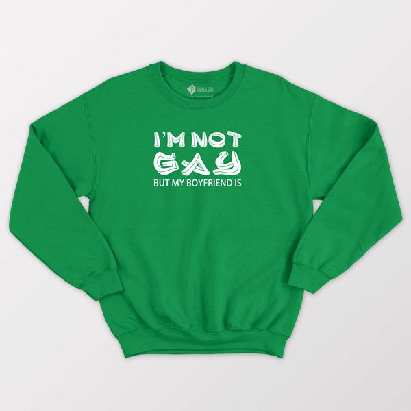 Sweatshirt I'm not gay but my boyfriend is Verde
